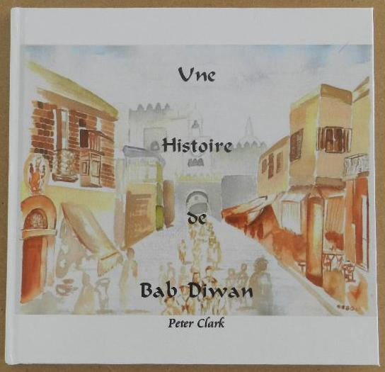 Une Histoire de Bab Diwan, Sfax. Available in FRENCH or ENGLISH